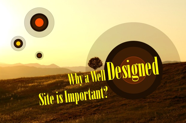 Why A Well Designed Site Is Important?