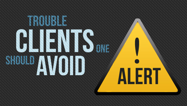 Trouble Clients One Should Avoid